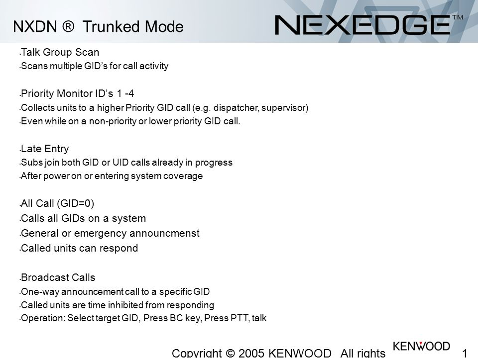 NXDN ® Trunked Mode Talk Group Scan. Scans multiple GID's for call activity. Priority Monitor ID's 1 -4.