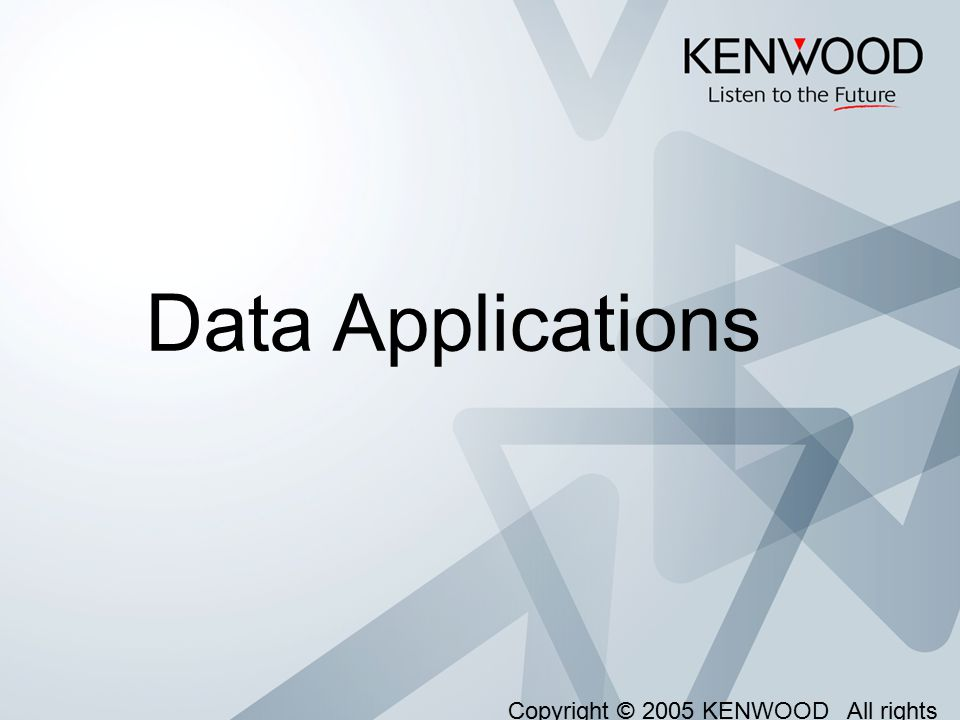Data Applications Copyright © 2005 KENWOOD All rights reserved.