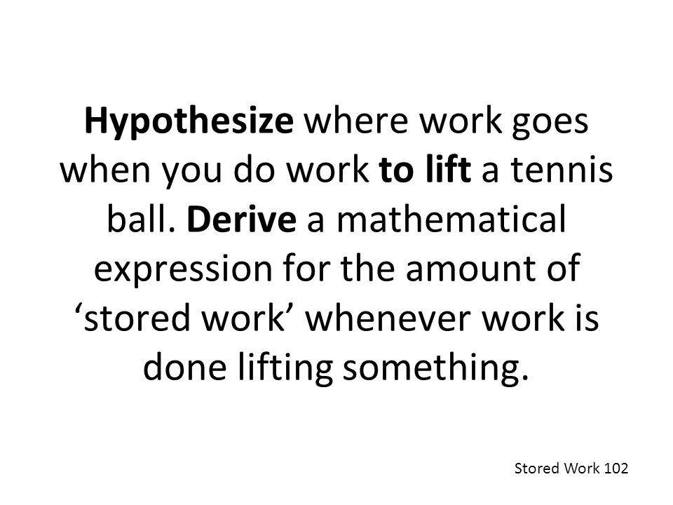 Hypothesize where work goes when you do work to lift a tennis ball