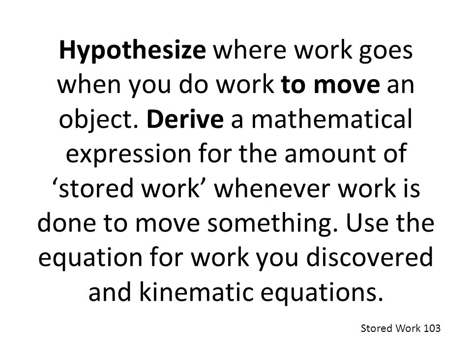 Hypothesize where work goes when you do work to move an object