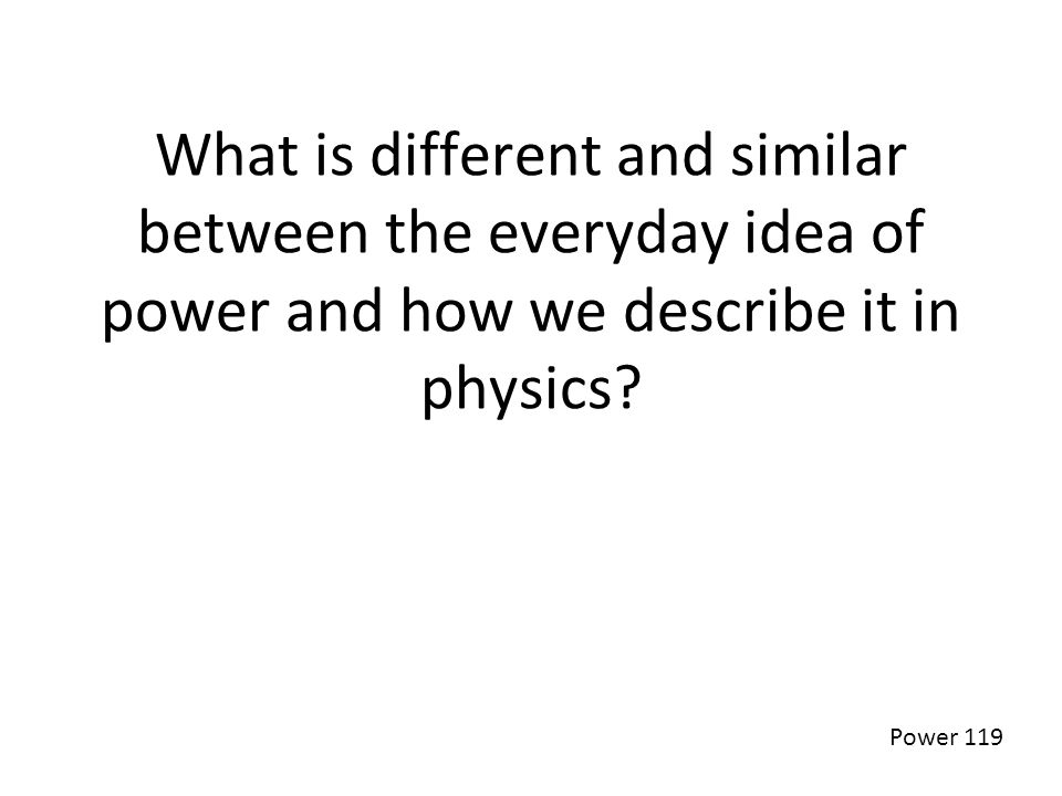 What is different and similar between the everyday idea of power and how we describe it in physics