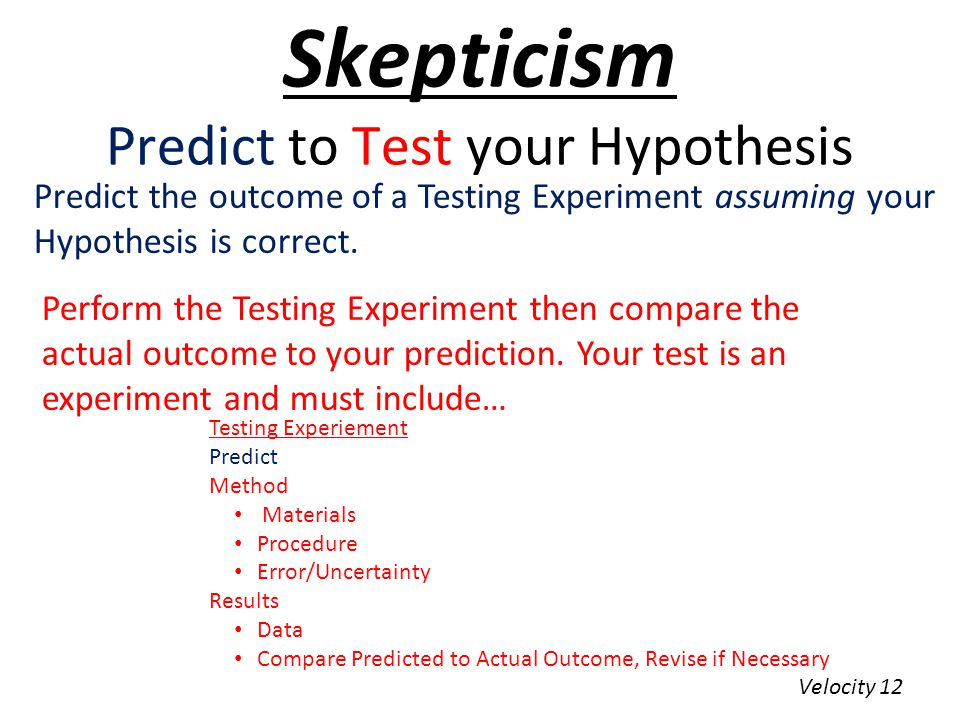 Skepticism Predict to Test your Hypothesis