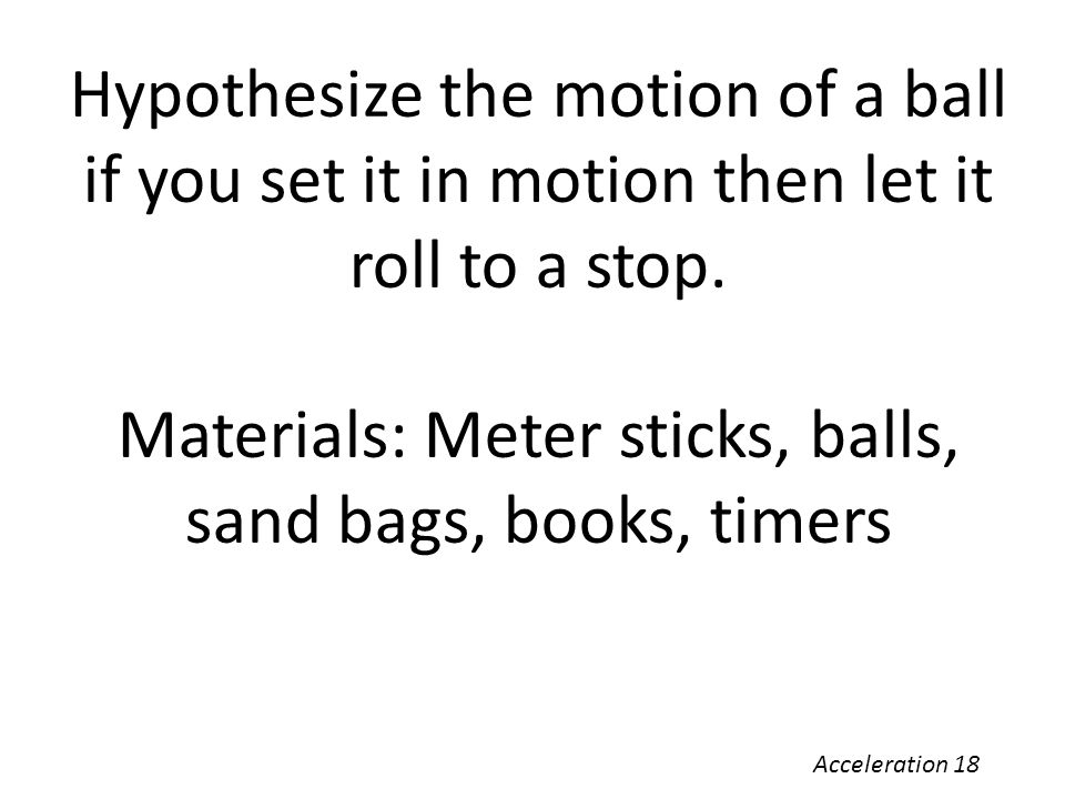 Materials: Meter sticks, balls, sand bags, books, timers