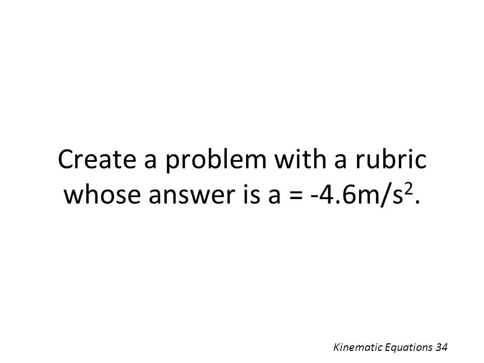 Create a problem with a rubric whose answer is a = -4.6m/s2.