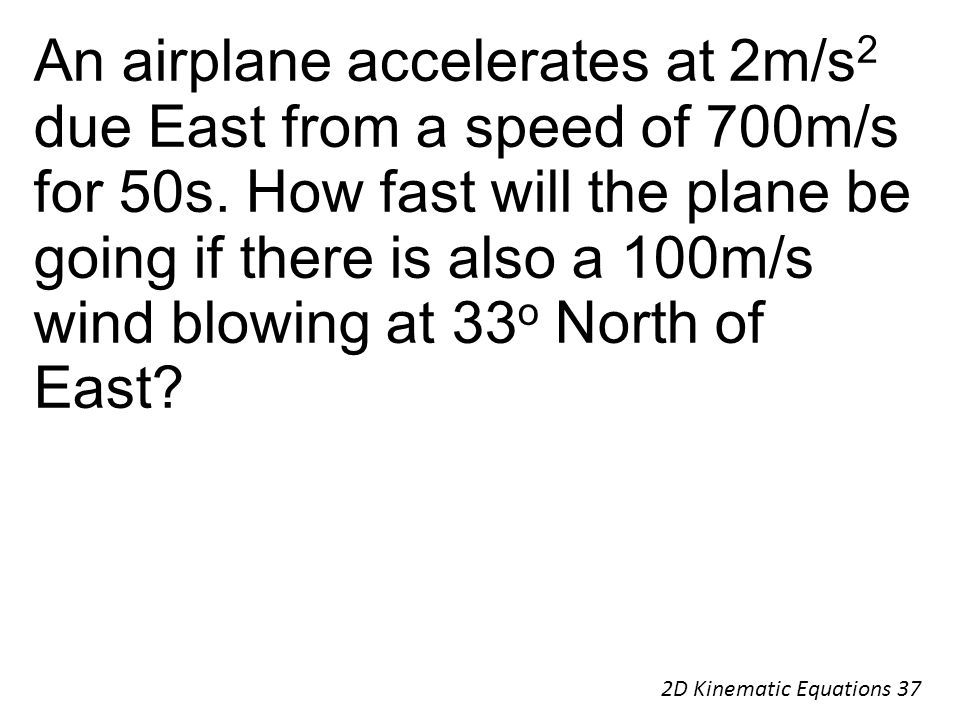 An airplane accelerates at 2m/s2 due East from a speed of 700m/s for 50s. How fast will the plane be going if there is also a 100m/s wind blowing at 33o North of East