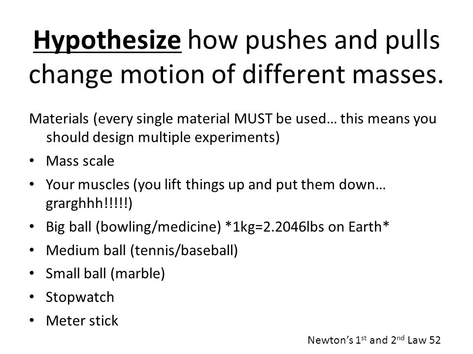 Hypothesize how pushes and pulls change motion of different masses.