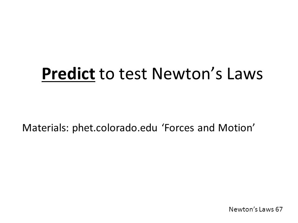 Predict to test Newton's Laws