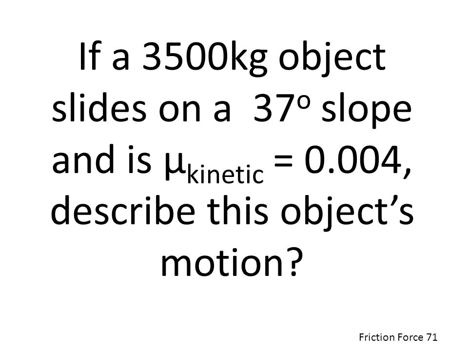 If a 3500kg object slides on a 37o slope and is µkinetic = 0