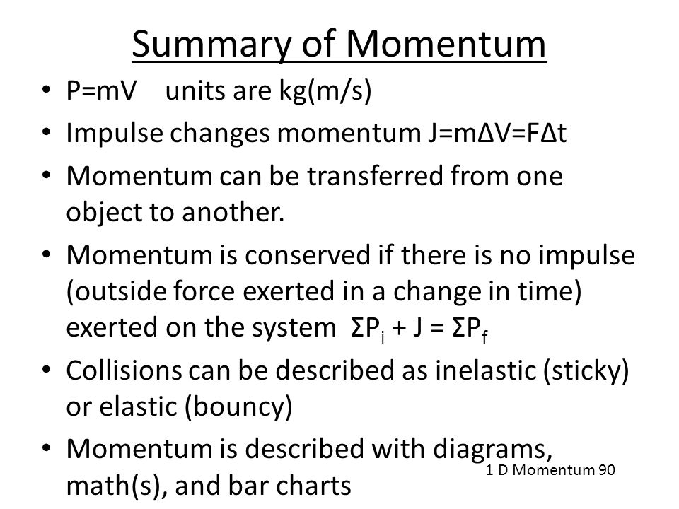 Summary of Momentum P=mV units are kg(m/s)