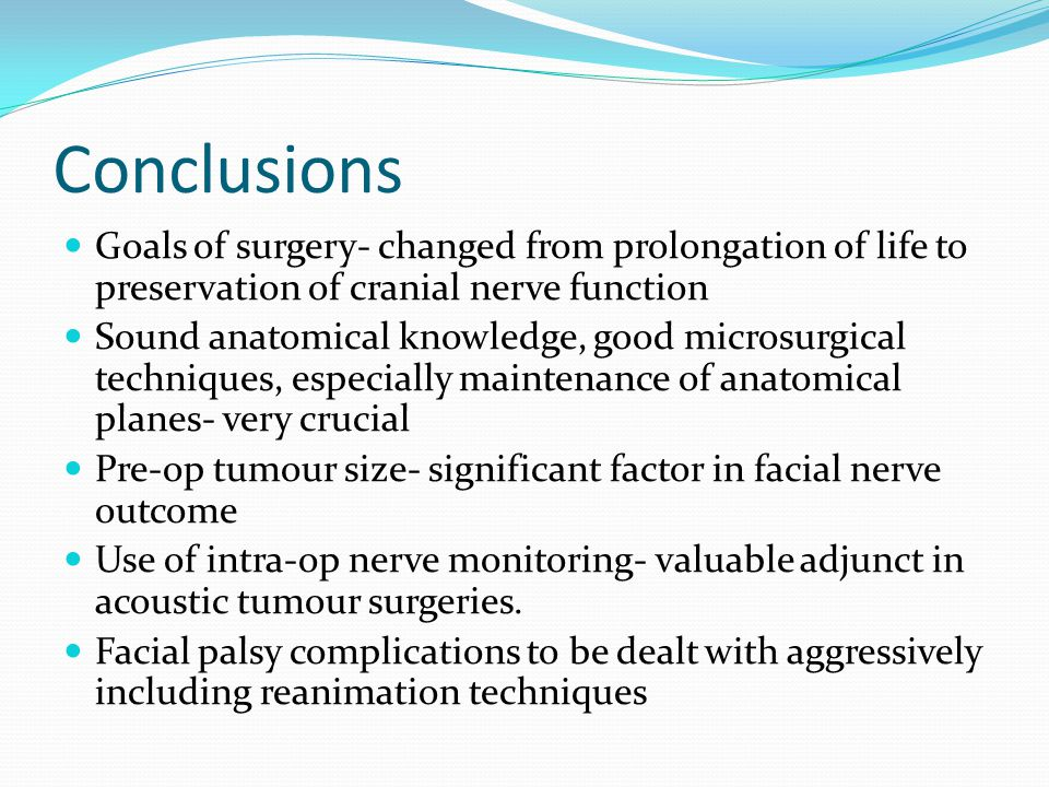 Conclusions Goals of surgery- changed from prolongation of life to preservation of cranial nerve function.