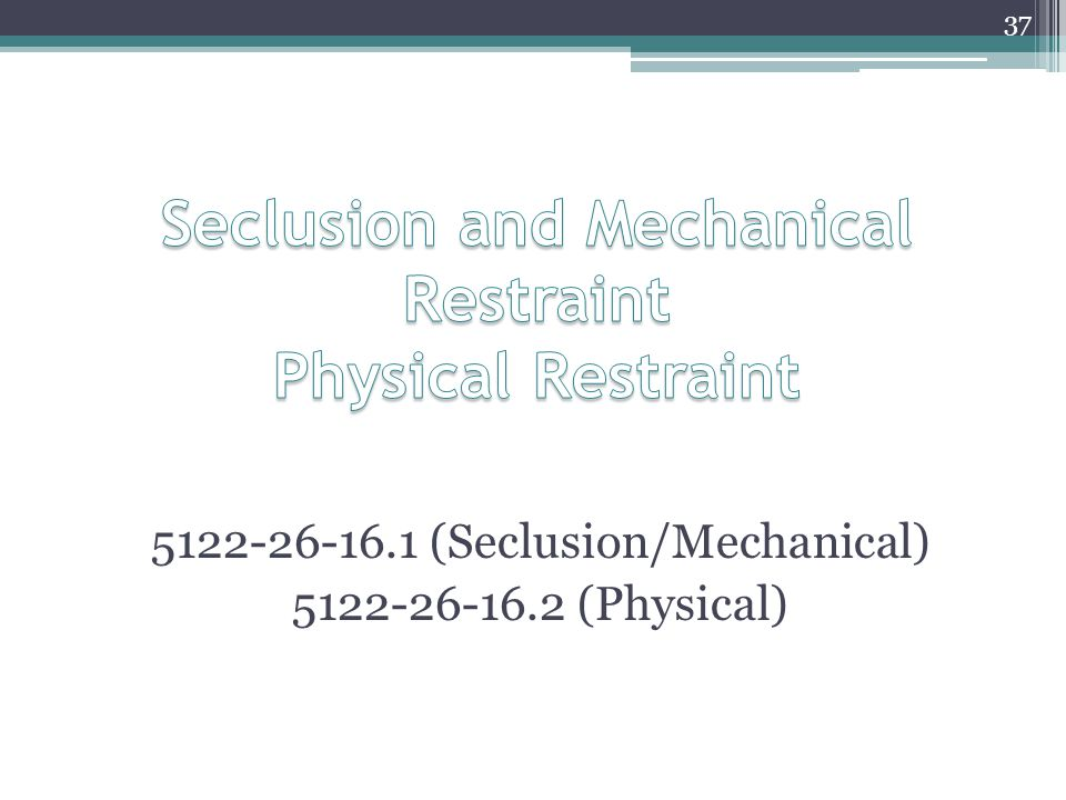 Seclusion and Mechanical Restraint Physical Restraint