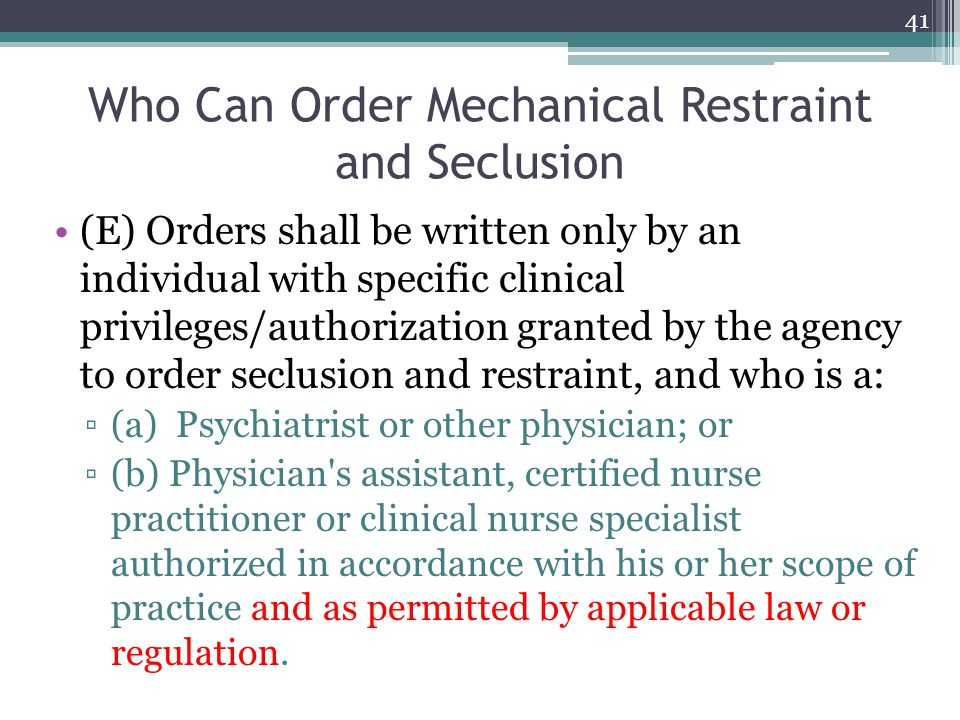 Who Can Order Mechanical Restraint and Seclusion