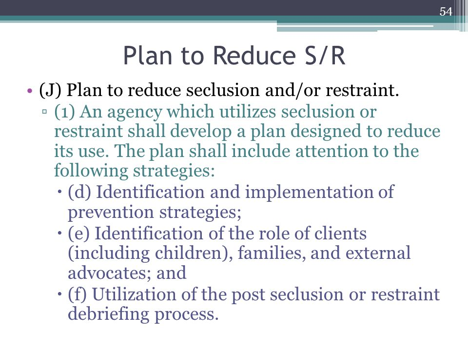 Plan to Reduce S/R (J) Plan to reduce seclusion and/or restraint.