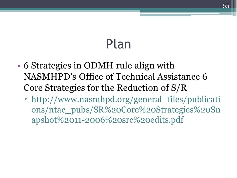 Plan 6 Strategies in ODMH rule align with NASMHPD's Office of Technical Assistance 6 Core Strategies for the Reduction of S/R.