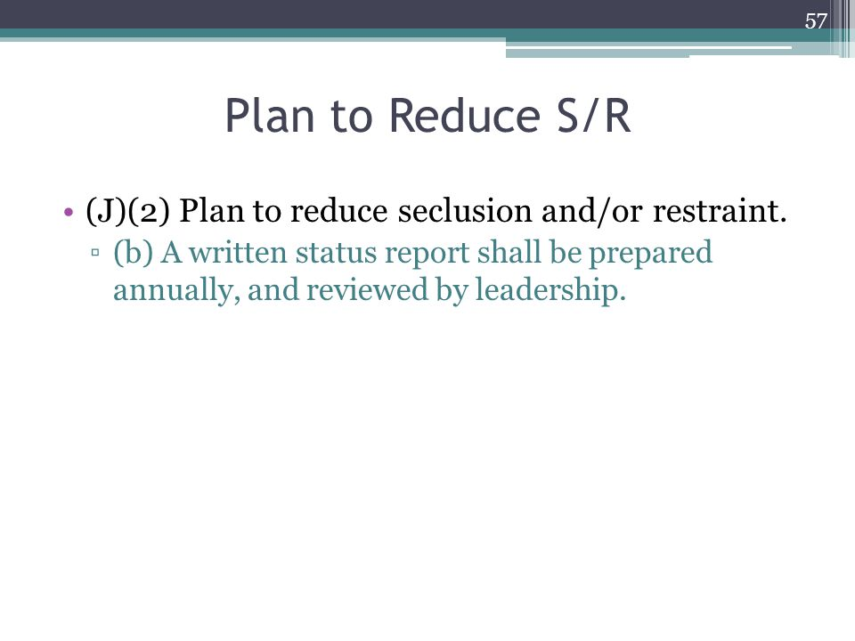 Plan to Reduce S/R (J)(2) Plan to reduce seclusion and/or restraint.