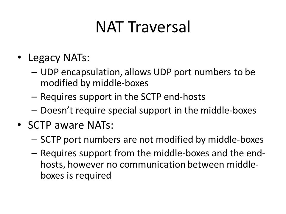 NAT Traversal Legacy NATs: SCTP aware NATs:
