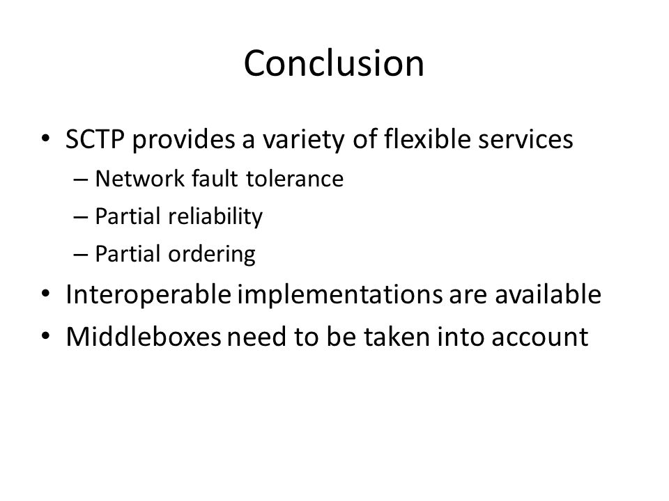 Conclusion SCTP provides a variety of flexible services