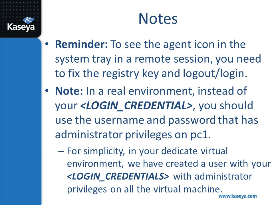 Notes Reminder: To see the agent icon in the system tray in a remote session, you need to fix the registry key and logout/login.