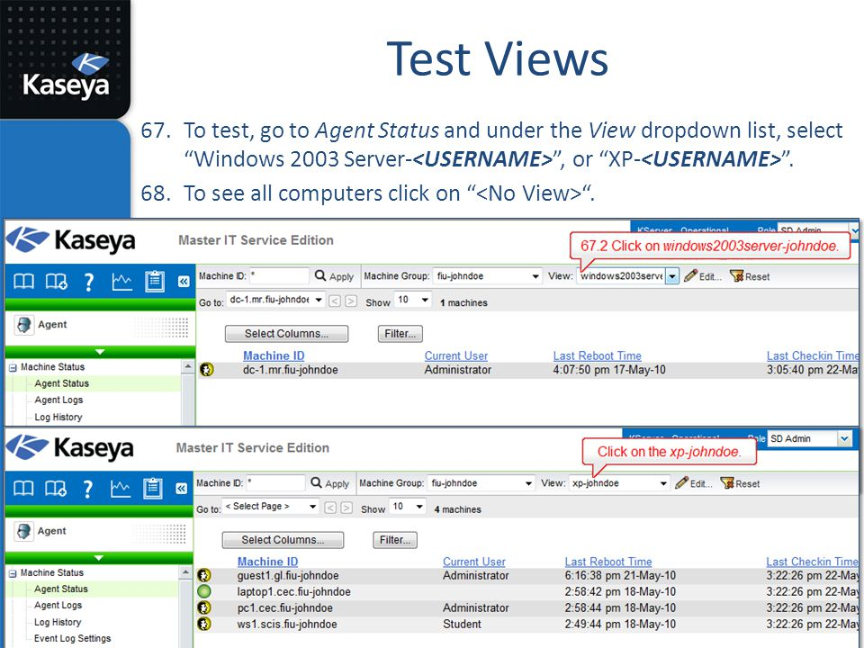 Test Views To test, go to Agent Status and under the View dropdown list, select Windows 2003 Server-<USERNAME> , or XP-<USERNAME> .