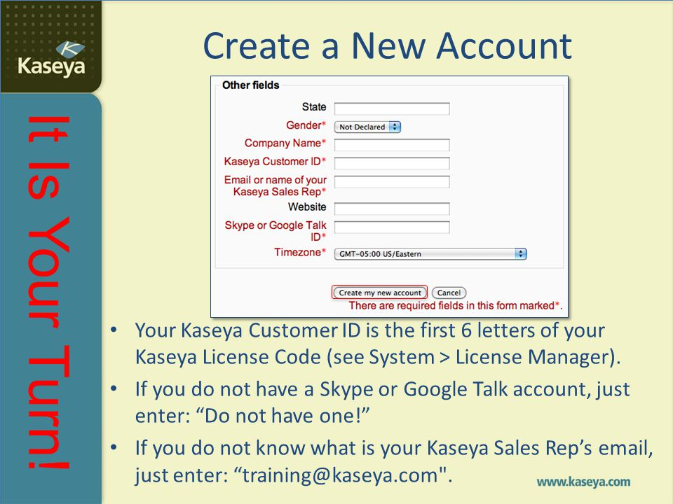 Create a New Account Your Kaseya Customer ID is the first 6 letters of your Kaseya License Code (see System > License Manager).