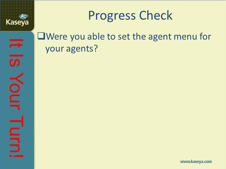 Progress Check Were you able to set the agent menu for your agents