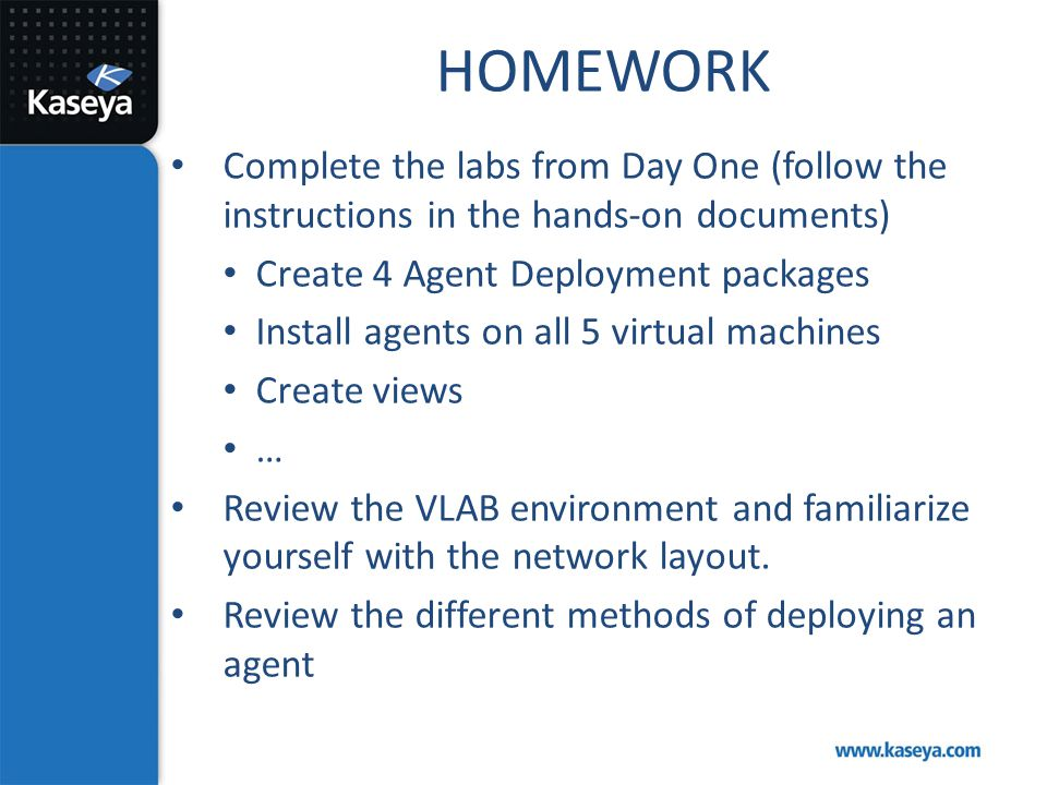 HOMEWORK Complete the labs from Day One (follow the instructions in the hands-on documents) Create 4 Agent Deployment packages.