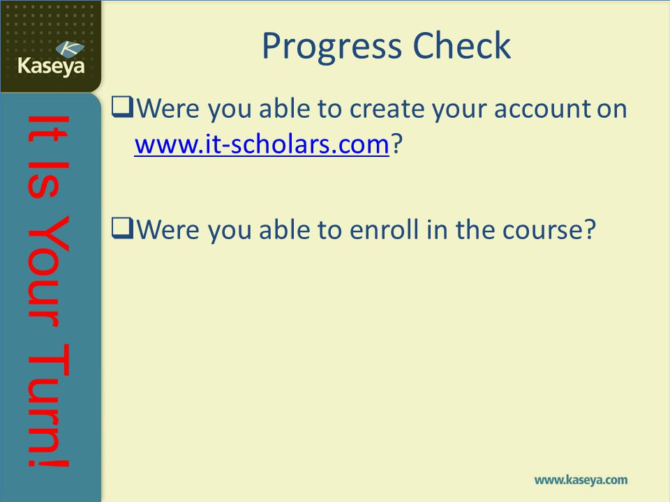 Progress Check Were you able to create your account on www.it-scholars.com.