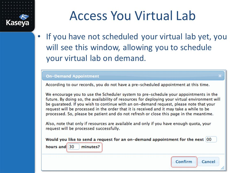 Access You Virtual Lab If you have not scheduled your virtual lab yet, you will see this window, allowing you to schedule your virtual lab on demand.