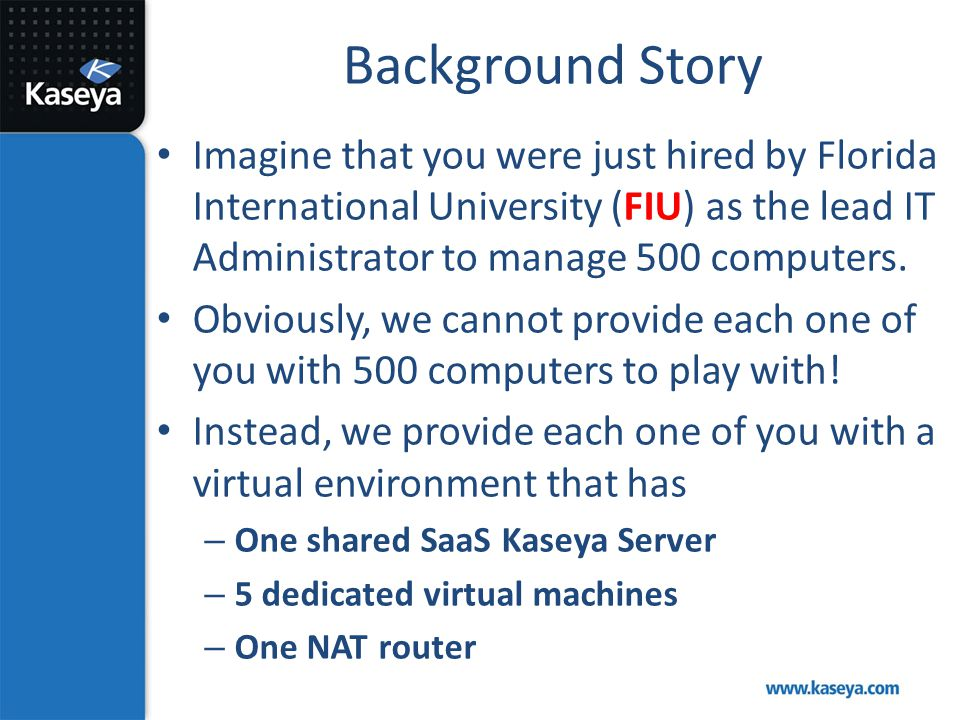 Background Story Imagine that you were just hired by Florida International University (FIU) as the lead IT Administrator to manage 500 computers.