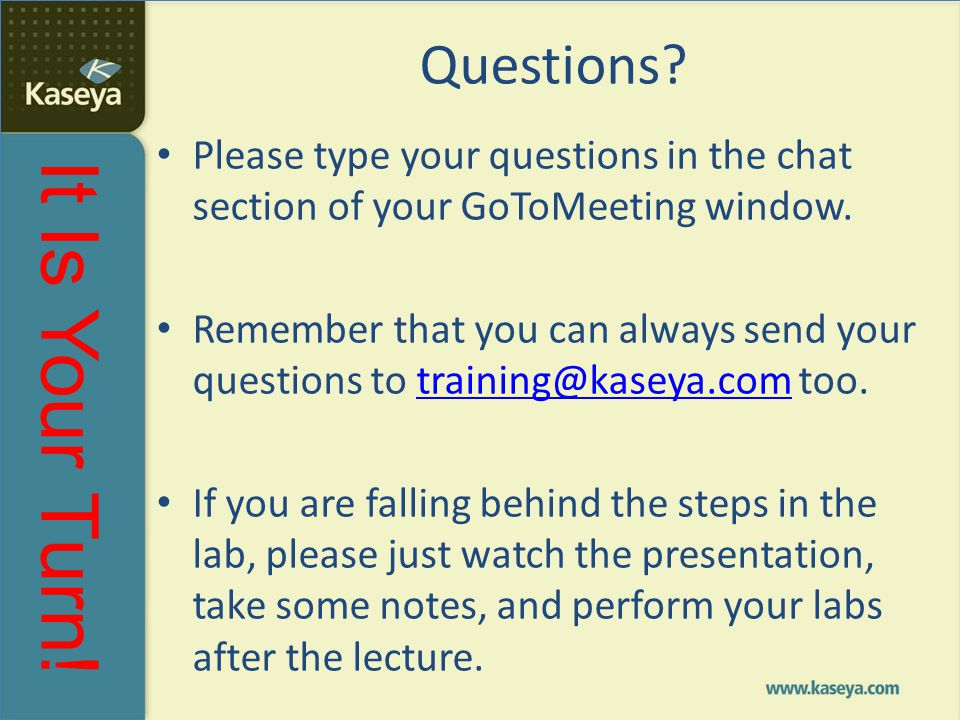 Questions Please type your questions in the chat section of your GoToMeeting window.