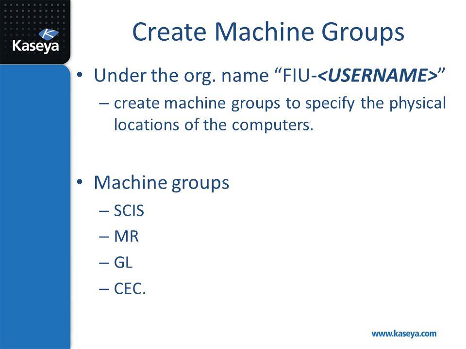 Create Machine Groups Under the org. name FIU-<USERNAME>