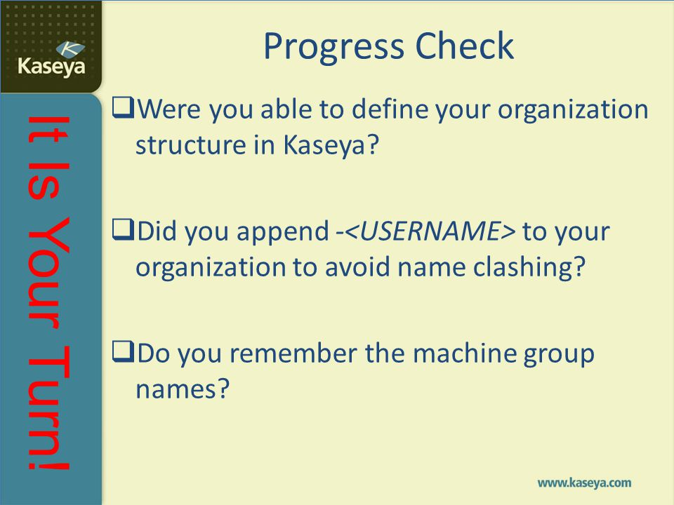 Progress Check Were you able to define your organization structure in Kaseya