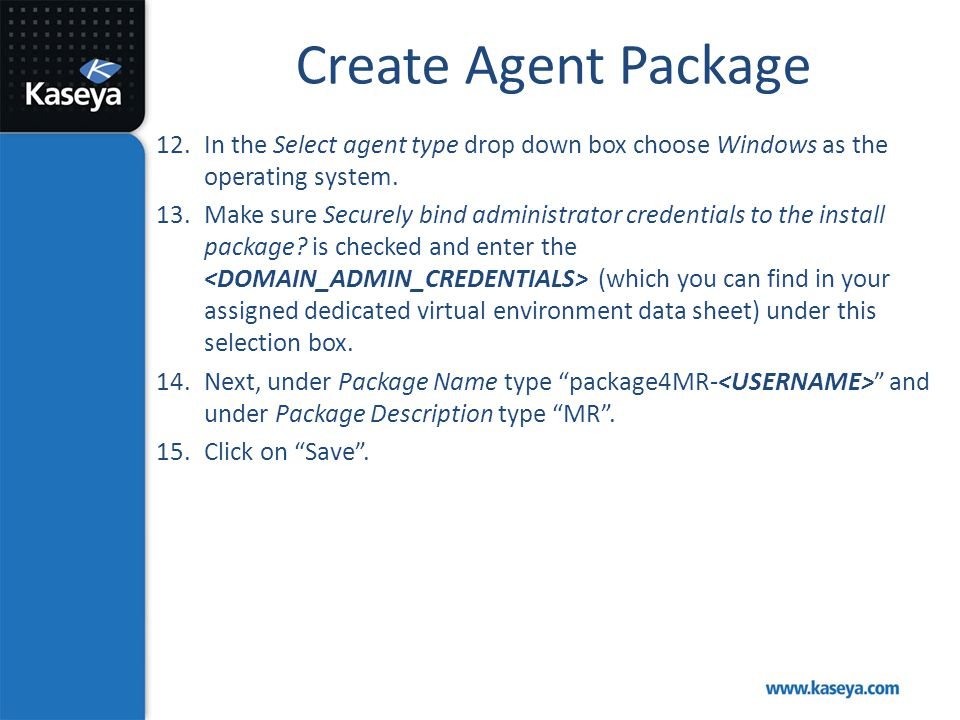Create Agent Package In the Select agent type drop down box choose Windows as the operating system.