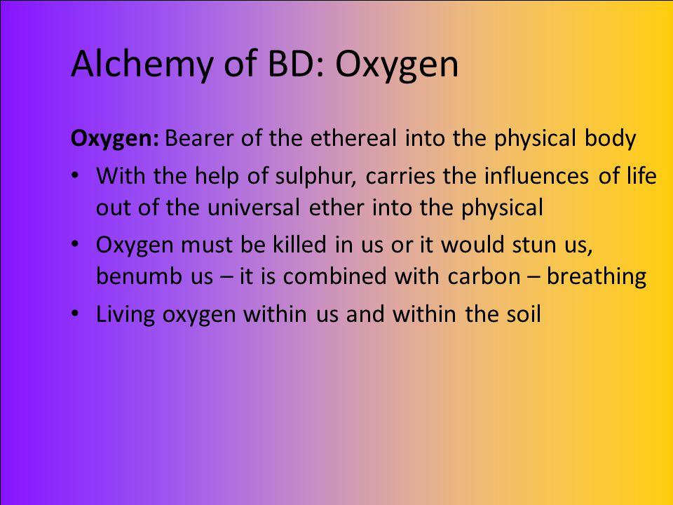 Alchemy of BD: Oxygen Oxygen: Bearer of the ethereal into the physical body.