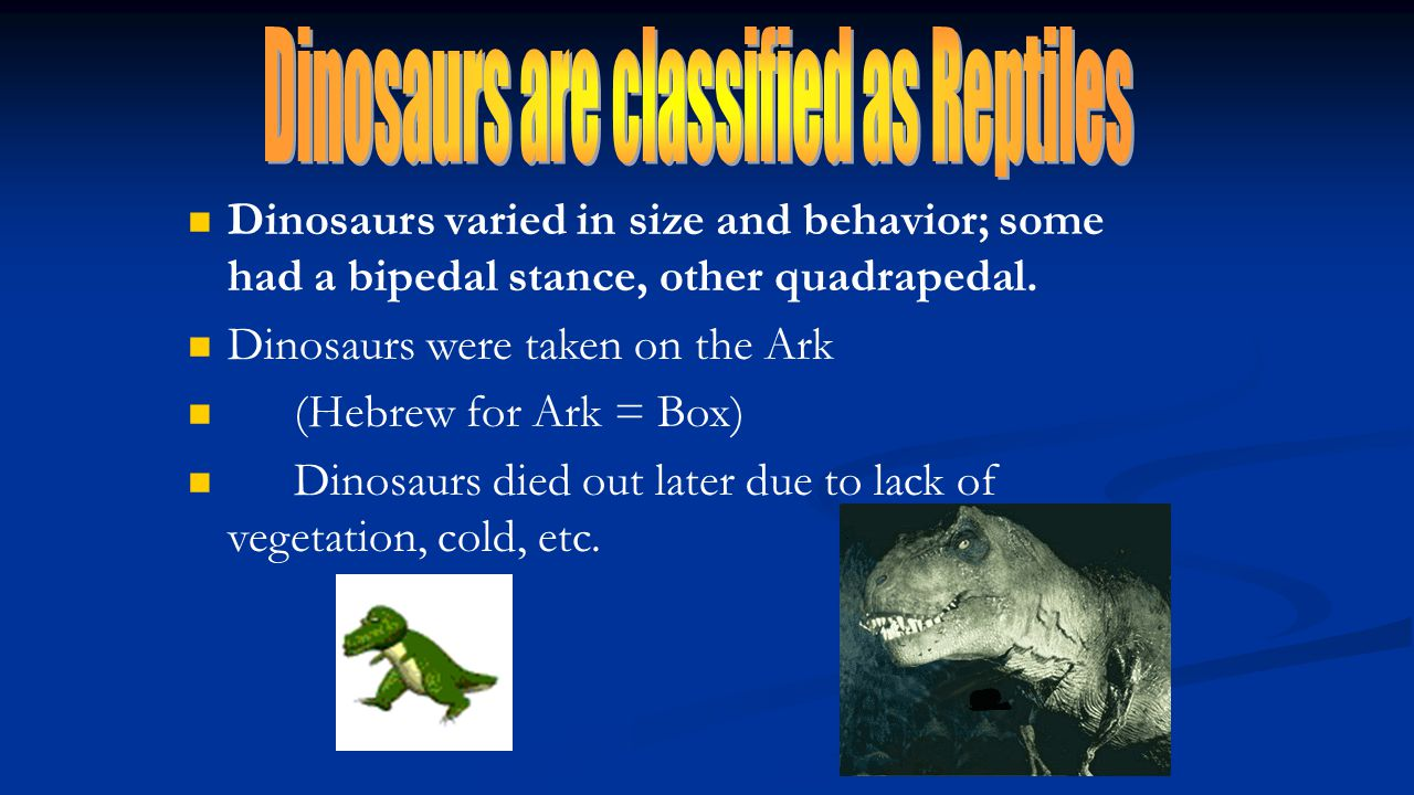 Dinosaurs are classified as Reptiles