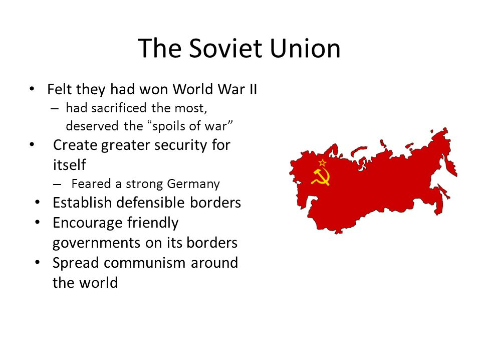 The Soviet Union Felt they had won World War II