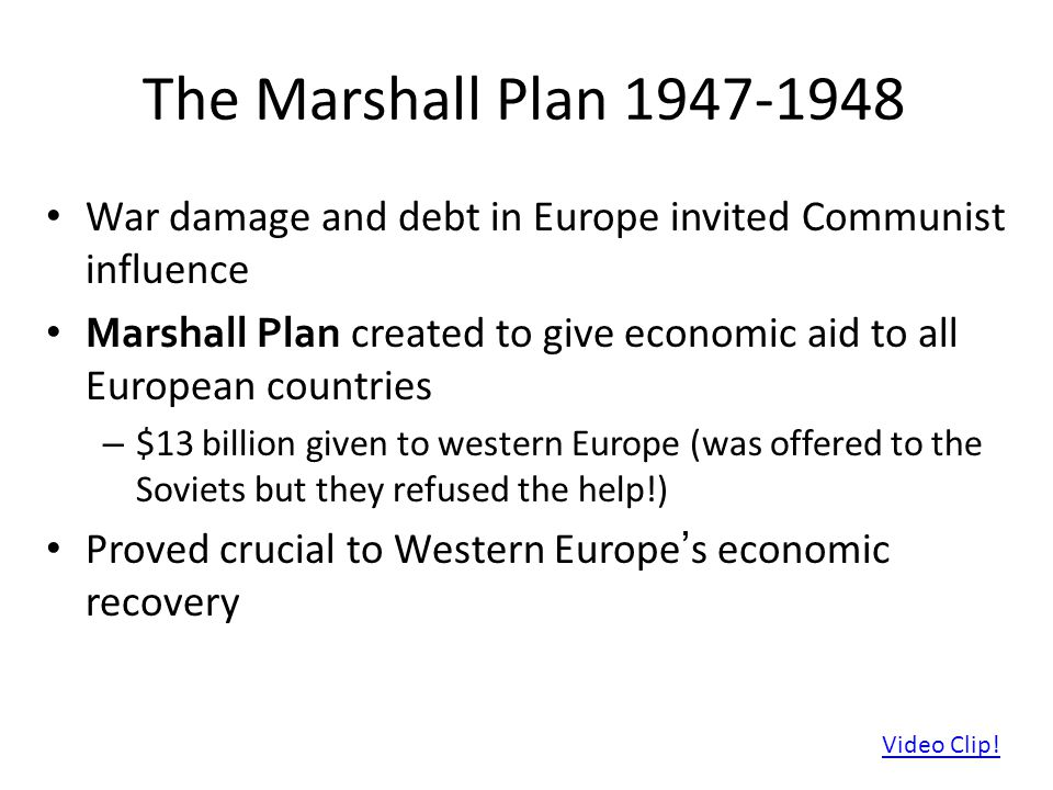 The Marshall Plan 1947-1948 War damage and debt in Europe invited Communist influence.