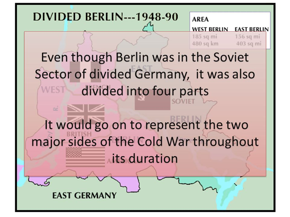 Even though Berlin was in the Soviet Sector of divided Germany, it was also divided into four parts