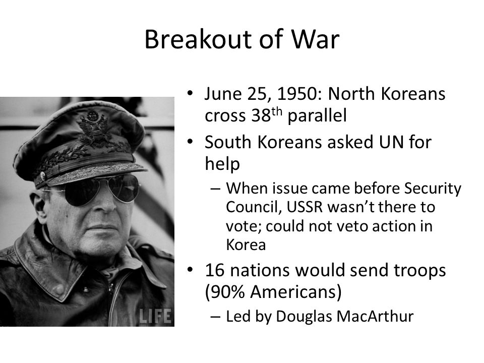 Breakout of War June 25, 1950: North Koreans cross 38th parallel