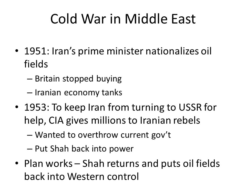 Cold War in Middle East 1951: Iran's prime minister nationalizes oil fields. Britain stopped buying.