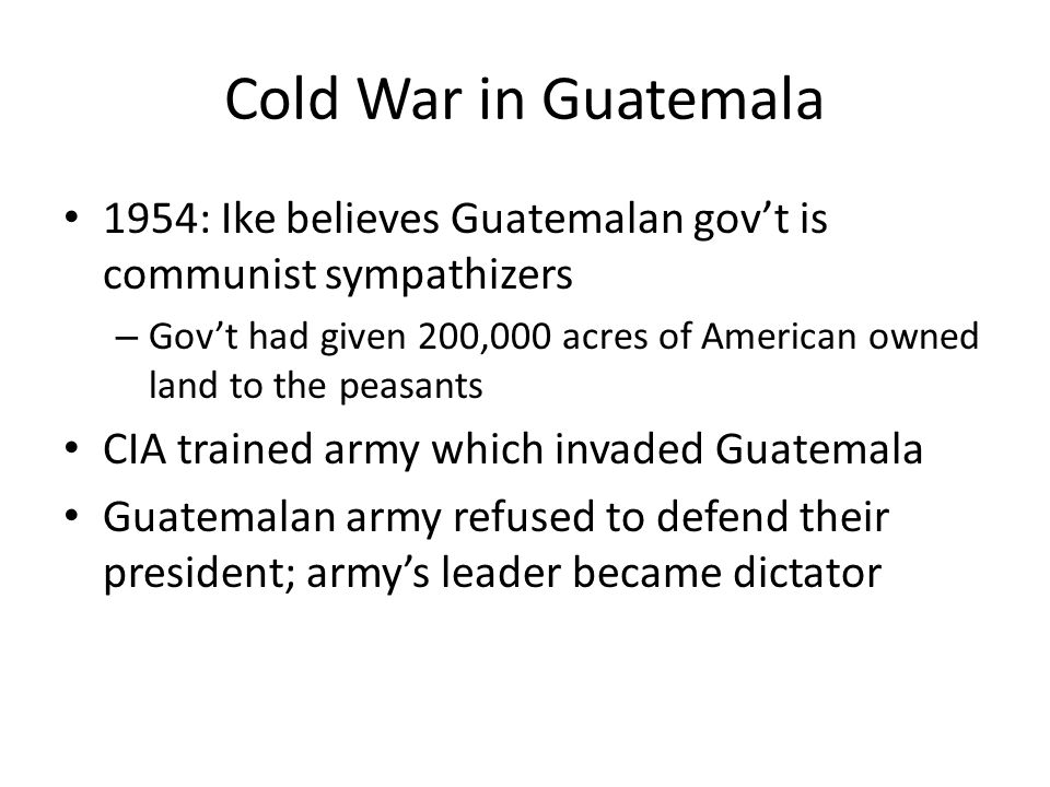 Cold War in Guatemala 1954: Ike believes Guatemalan gov't is communist sympathizers.