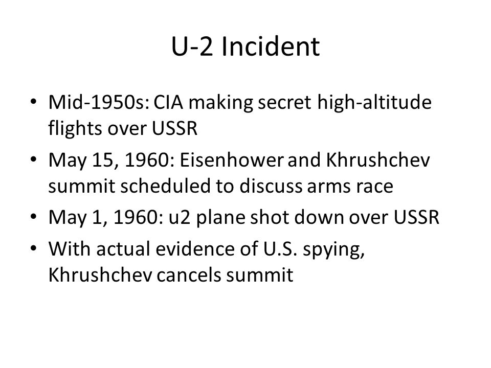 U-2 Incident Mid-1950s: CIA making secret high-altitude flights over USSR.