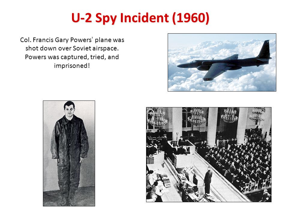 U-2 Spy Incident (1960) Col. Francis Gary Powers' plane was shot down over Soviet airspace.