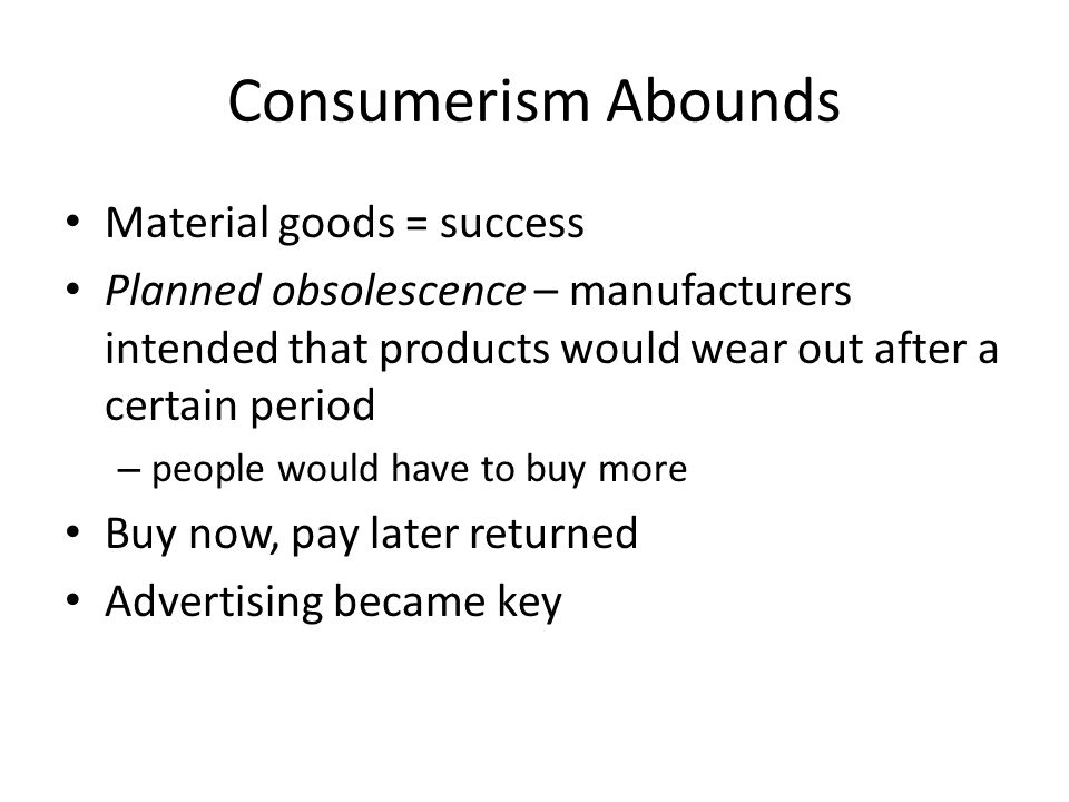 Consumerism Abounds Material goods = success