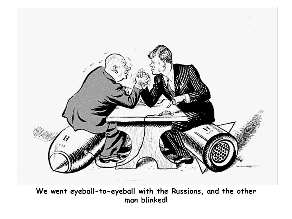 We went eyeball-to-eyeball with the Russians, and the other man blinked!