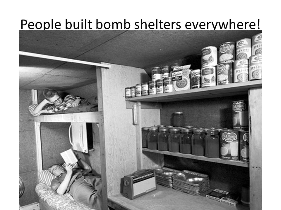 People built bomb shelters everywhere!