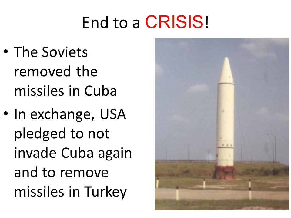 End to a CRISIS! The Soviets removed the missiles in Cuba
