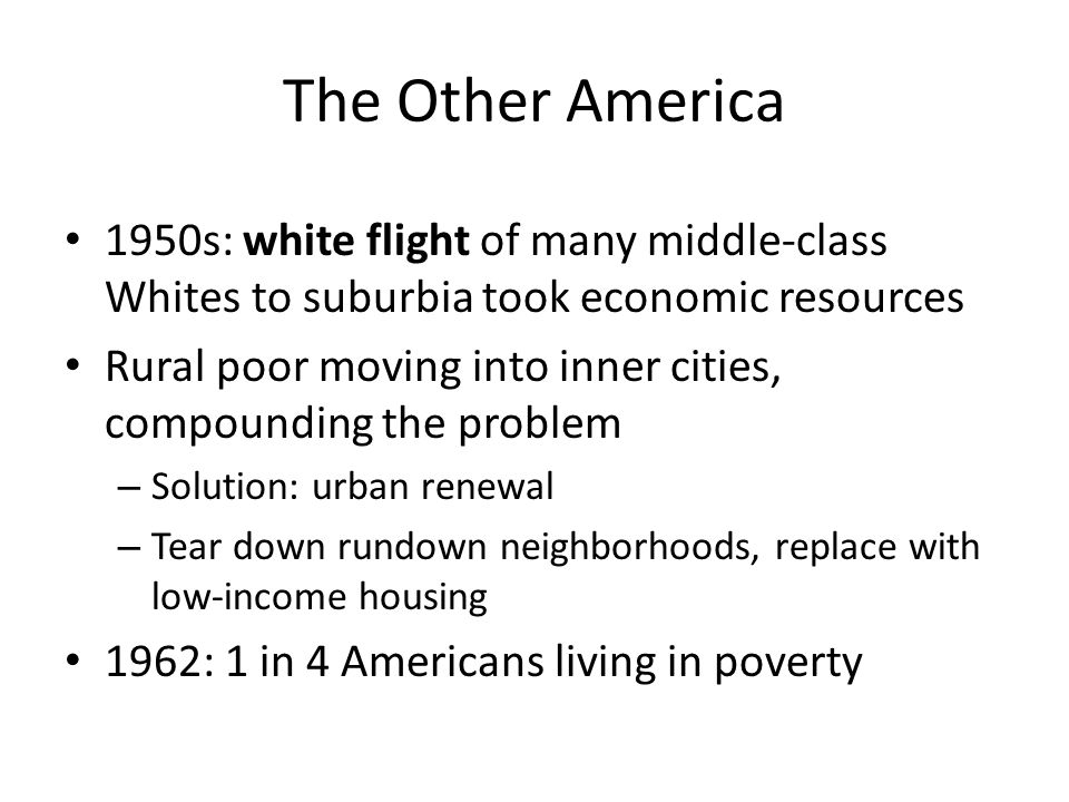 The Other America 1950s: white flight of many middle-class Whites to suburbia took economic resources.