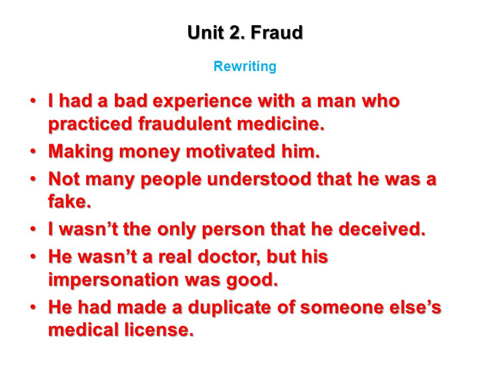 I had a bad experience with a man who practiced fraudulent medicine.