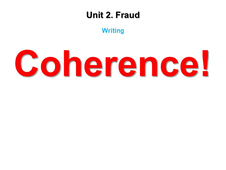 Unit 2. Fraud Writing Coherence!